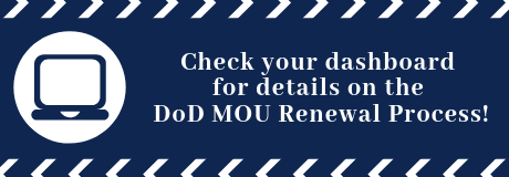 Check your dashboard for details on the DoD MOU Renewal Process